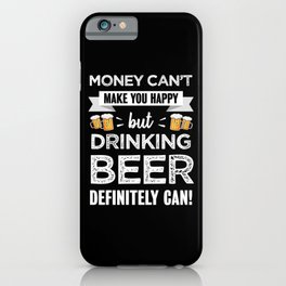 Drinking beer makes happy Alcohol Gift iPhone Case