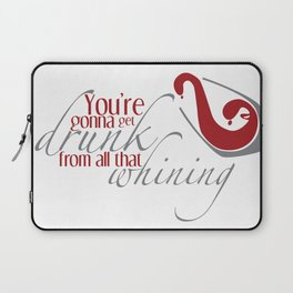You're gonna get Drunk Laptop Sleeve
