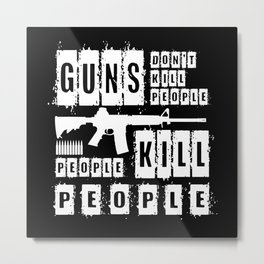 Guns Don't Kill People - People Kill People Metal Print