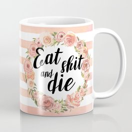 Eat shit and die Coffee Mug