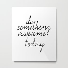 Do Something Awesome Today, Office Art, Wall Decor, Inspirational Poster, Motivatonal Quote Metal Print
