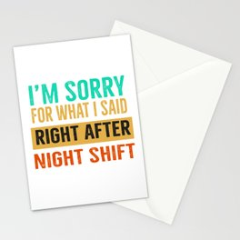 I'm sorry for what I said right after night shift Stationery Cards