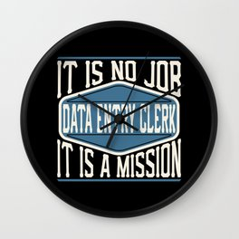 Data Entry Clerk  - It Is No Job, It Is A Mission Wall Clock