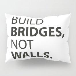 Build Bridges, not Walls. Pillow Sham