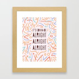 It's Gonna Be Alright Alright Alright - typography print colourful Framed Art Print