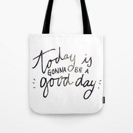today is gonna be a good day Tote Bag