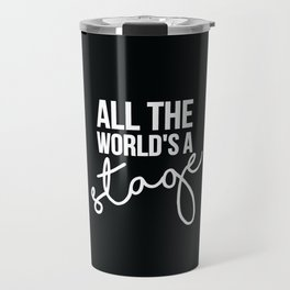 All the world's a stage Travel Mug
