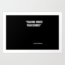 "Breaking Bad ""Yeah Science"" quote Art Print"