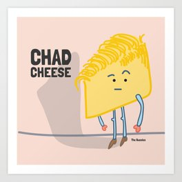 Chad Cheese Art Print