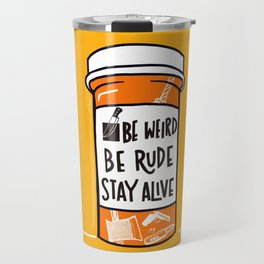 Be Weird, be rude stay alive Travel Mug