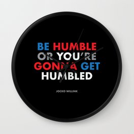 """""""Be humble or you're gonna get humbled"""" Jocko Willink Wall Clock"""