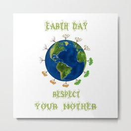 Earth Day - Respect Your Mother Climate Change Metal Print