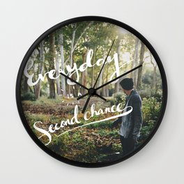 Everyday is a second chance print Wall Clock