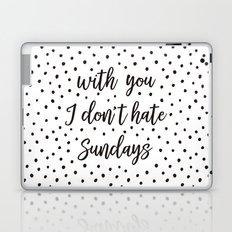 With you I don't hate Sundays Laptop & iPad Skin