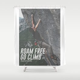 Roam Free Go Climb Rock Wall Adrenaline Shower Curtain