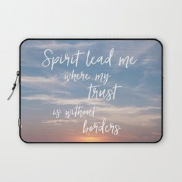 Spirit Lead me Where my Trust is Without Borders Laptop Sleeve