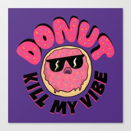 Donut Kill My Vibe Canvas Print
