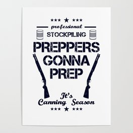 Preppers Gonna Prep Prepping Stockpiling Canning Season USA United States WW3 Poster