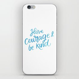 Have Courage and Be Kind iPhone Skin