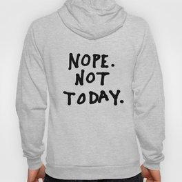 Nope. Not today Hoody