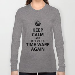 Keep Calm And Let's Do The Time Warp Again Long Sleeve T-shirt