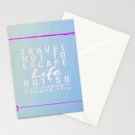 Travel Not To Escape Life But So Life Doesn't Escape You Stationery Cards