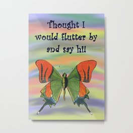 Flutterby and Say Hi Metal Print
