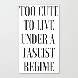 TOO CUTE FOR FASCISM (black text) Canvas Print