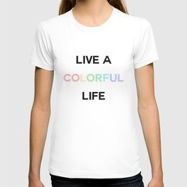 live a colorful life T-shirt