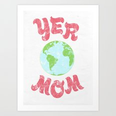 Yer Mom. Art Print