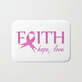 Faith,hope, love- Pink ribbon to symbolize breast cancer awareness. Empowering women Bath Mat