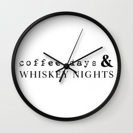 Coffee Days and Whiskey Nights Wall Clock