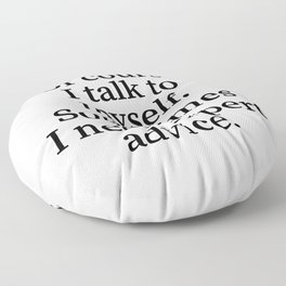 Of Course I Talk To Myself. Sometimes I Need Expert Advice. Floor Pillow