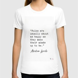 """""""Folks are usually about as happy as they make their minds up to be."""" T-shirt"""