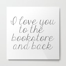 I Love You To The Bookstore And Back Metal Print