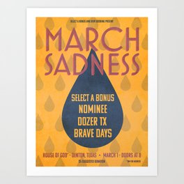 March Sadness - select a bonus, Nominee, Dozer TX, Brave Days Art Print