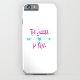The Juggle is Real Fun Juggling Quote iPhone Case