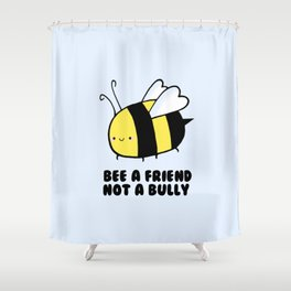 BEE a Friend, Not a BUlly Shower Curtain