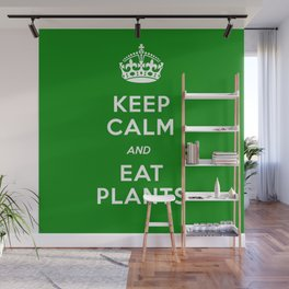 Keep Calm And Eat Plants Wall Mural