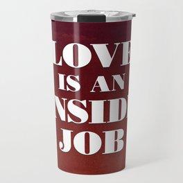 Love Is An Inside Job Travel Mug