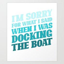 Docking the boat - sailor saying funny Art Print