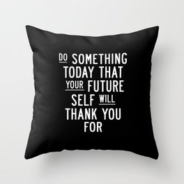 Do Something Today That Your Future Self Will Thank You For Inspirational Life Quote Bedroom Art Throw Pillow