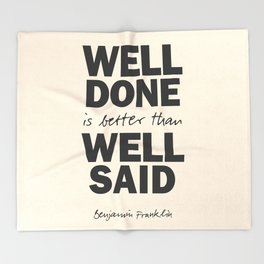 Well done is better than well said, Benjamin Franklin inspirational quote for motivation, work hard Throw Blanket