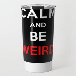 Keep Calm And Be Weird Travel Mug