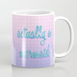 Actually a Mermaid Coffee Mug