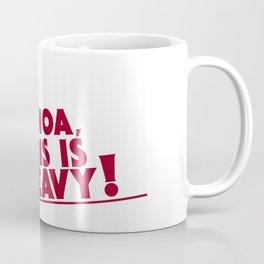 WHOA, THIS IS HEAVY! Coffee Mug
