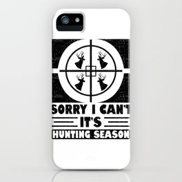 Hunter I Can't It's Hunting Season iPhone Case