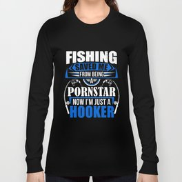 Fishing Saved Me From Being Pornstar camp Long Sleeve T-shirt