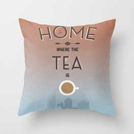 Home Is Where The Tea Is... Throw Pillow