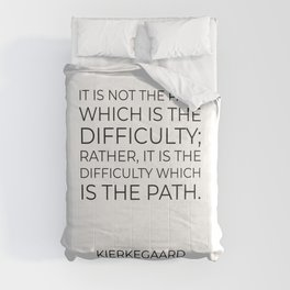 Kierkegaard Quotes - It is not the path which is the difficulty Comforters